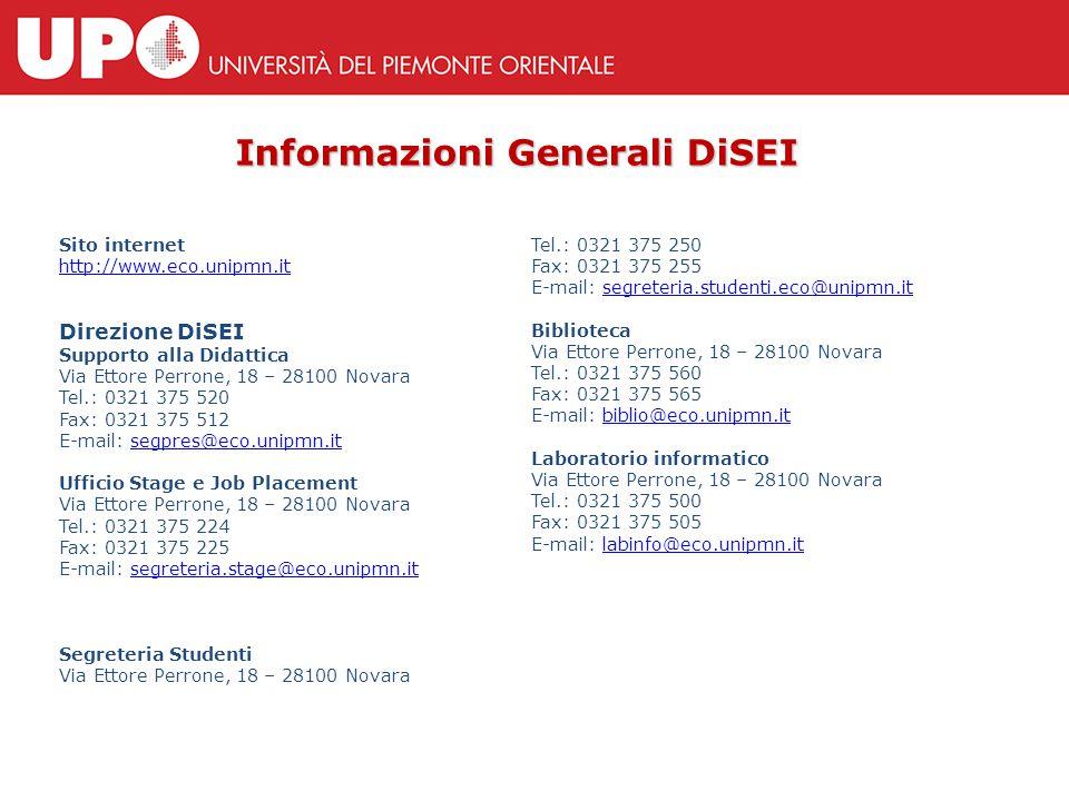 Informazioni Generali DiSEI Sito internet http://www.eco.unipmn.it Direzione DiSEI Supporto alla Didattica Via Ettore Perrone, 18 – 28100 Novara Tel.: