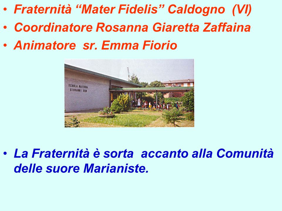 Fraternità Mater Fidelis Caldogno (VI) Coordinatore Rosanna Giaretta Zaffaina Animatore sr.