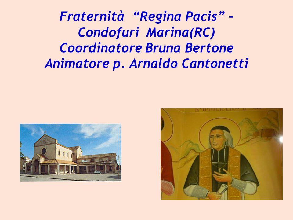 Fraternità Regina Pacis – Condofuri Marina(RC) Coordinatore Bruna Bertone Animatore p.