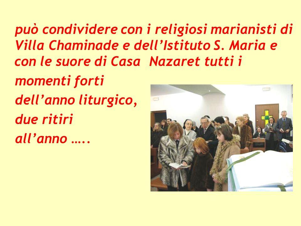 può condividere con i religiosi marianisti di Villa Chaminade e dell'Istituto S.