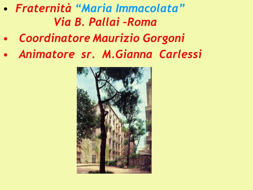 Fraternità Maria Immacolata Via B.Pallai –Roma Coordinatore Maurizio Gorgoni Animatore sr.
