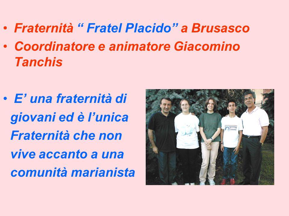 Fraternità Fratel Placido a Brusasco Coordinatore e animatore Giacomino Tanchis E' una fraternità di giovani ed è l'unica Fraternità che non vive accanto a una comunità marianista