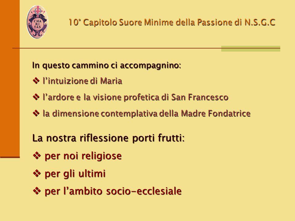 10° Capitolo Suore Minime della Passione di N.S.G.C In questo cammino ci accompagnino:  l'intuizione di Maria  l'ardore e la visione profetica di Sa