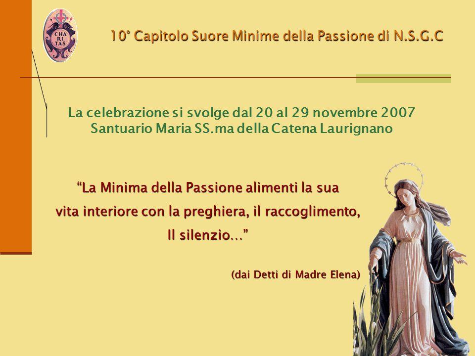 10° Capitolo Suore Minime della Passione di N.S.G.C La celebrazione si svolge dal 20 al 29 novembre 2007 Santuario Maria SS.ma della Catena Laurignano