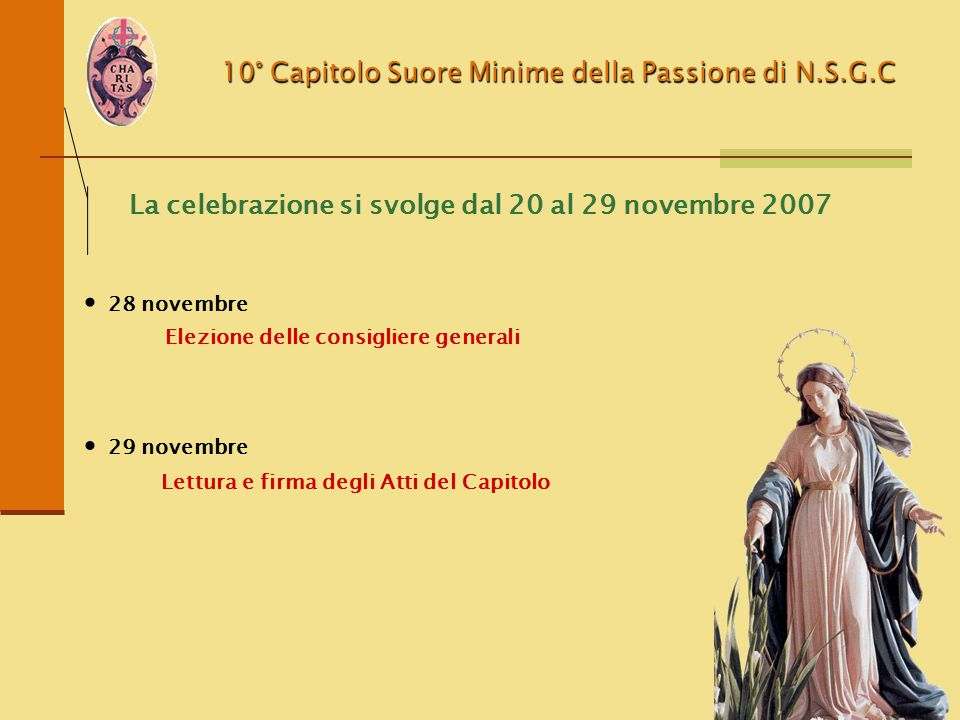 10° Capitolo Suore Minime della Passione di N.S.G.C La celebrazione si svolge dal 20 al 29 novembre 2007 Elezione delle consigliere generali 28 novemb
