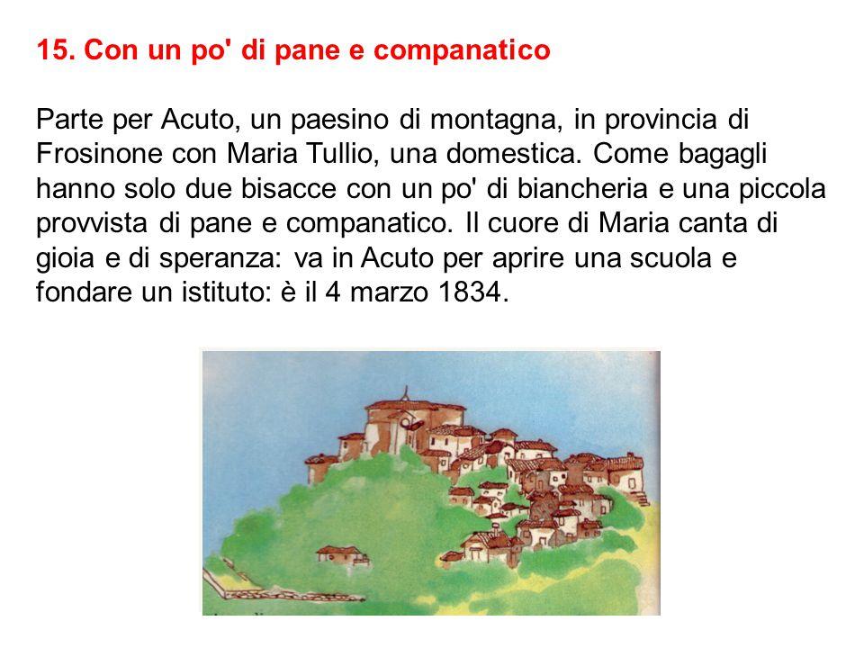 15. Con un po' di pane e companatico Parte per Acuto, un paesino di montagna, in provincia di Frosinone con Maria Tullio, una domestica. Come bagagli