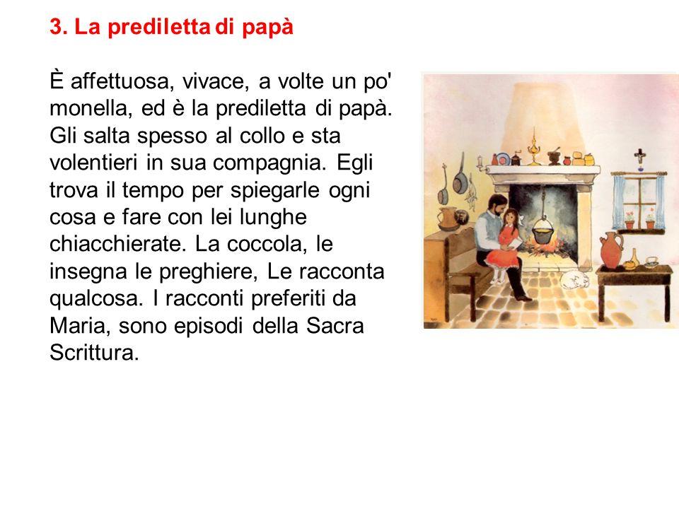 3.La prediletta di papà È affettuosa, vivace, a volte un po monella, ed è la prediletta di papà.
