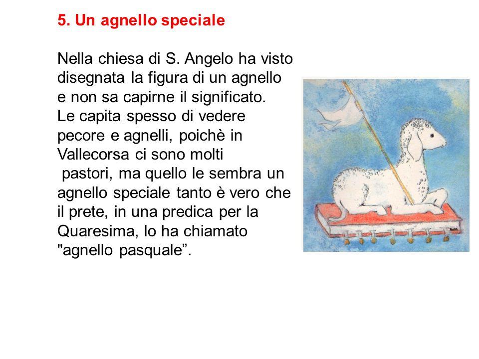 5. Un agnello speciale Nella chiesa di S. Angelo ha visto disegnata la figura di un agnello e non sa capirne il significato. Le capita spesso di veder