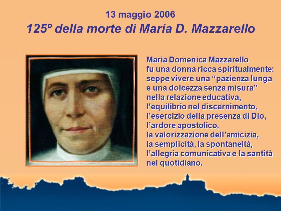 """13 maggio 2006 125º della morte di Maria D. Mazzarello Maria Domenica Mazzarello fu una donna ricca spiritualmente: seppe vivere una """"pazienza lunga e"""