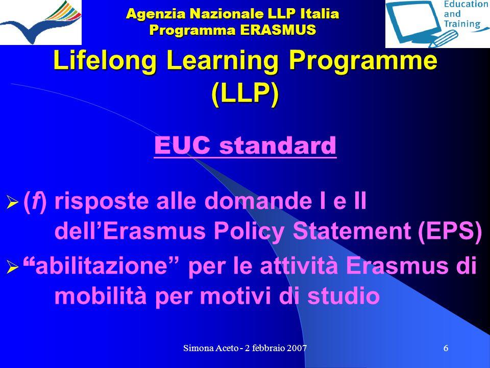 Simona Aceto - 2 febbraio 20076 Lifelong Learning Programme (LLP) EUC standard  (f) risposte alle domande I e II dell'Erasmus Policy Statement (EPS)  abilitazione per le attività Erasmus di mobilità per motivi di studio Agenzia Nazionale LLP Italia Programma ERASMUS