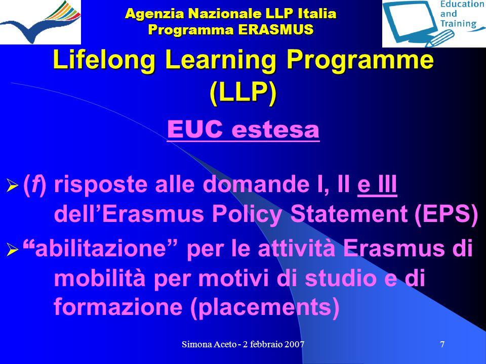 Simona Aceto - 2 febbraio 20077 Lifelong Learning Programme (LLP) EUC estesa  (f) risposte alle domande I, II e III dell'Erasmus Policy Statement (EPS)  abilitazione per le attività Erasmus di mobilità per motivi di studio e di formazione (placements) Agenzia Nazionale LLP Italia Programma ERASMUS