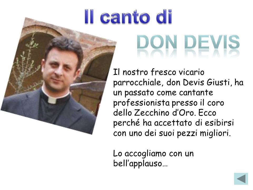 Il nostro fresco vicario parrocchiale, don Devis Giusti, ha un passato come cantante professionista presso il coro dello Zecchino d'Oro. Ecco perché h