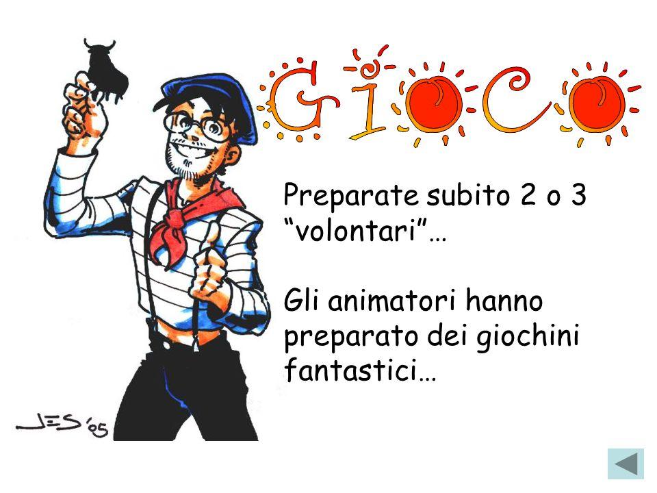 """Preparate subito 2 o 3 """"volontari""""… Gli animatori hanno preparato dei giochini fantastici…"""