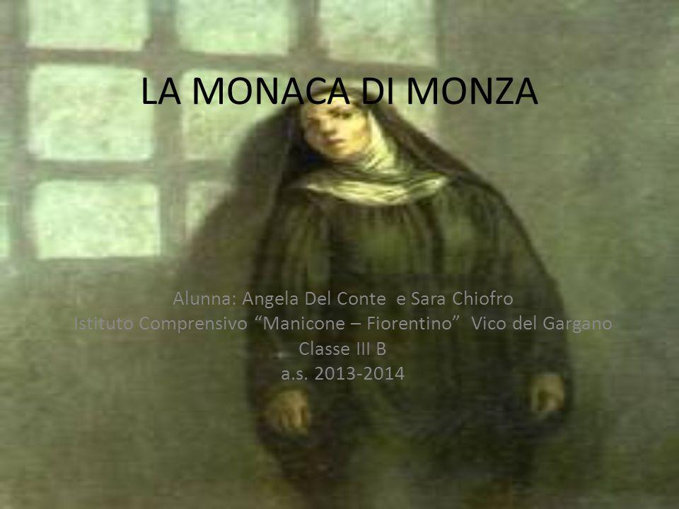 """LA MONACA DI MONZA Alunna: Angela Del Conte e Sara Chiofro Istituto Comprensivo """"Manicone – Fiorentino"""" Vico del Gargano Classe III B a.s. 2013-2014"""