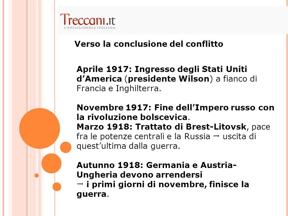 Aprile 1917: Ingresso degli Stati Uniti d'America (presidente Wilson) a fianco di Francia e Inghilterra. Novembre 1917: Fine dell'Impero russo con la