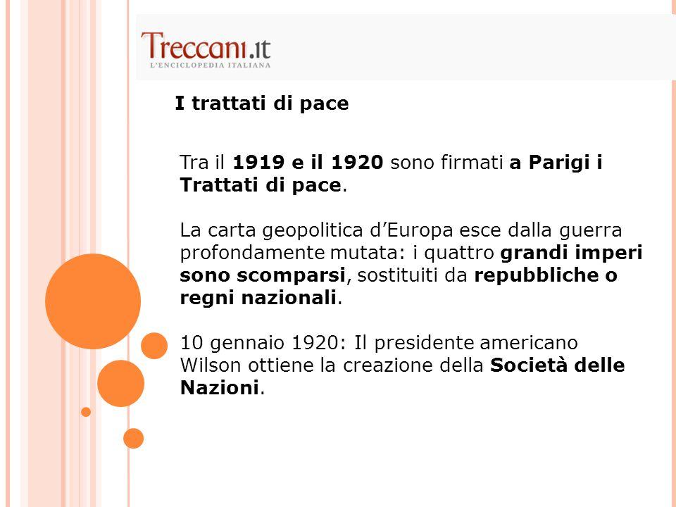 Tra il 1919 e il 1920 sono firmati a Parigi i Trattati di pace. La carta geopolitica d'Europa esce dalla guerra profondamente mutata: i quattro grandi
