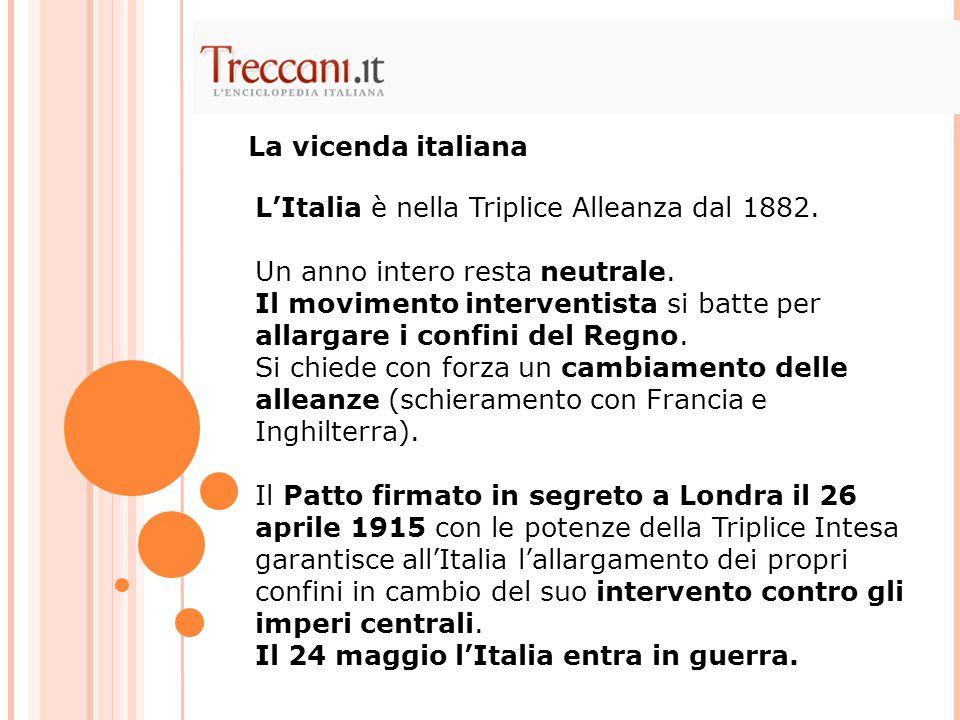 L'Italia è nella Triplice Alleanza dal 1882. Un anno intero resta neutrale. Il movimento interventista si batte per allargare i confini del Regno. Si