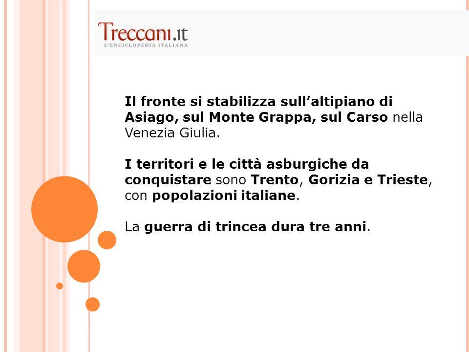 Il fronte si stabilizza sull'altipiano di Asiago, sul Monte Grappa, sul Carso nella Venezia Giulia. I territori e le città asburgiche da conquistare s