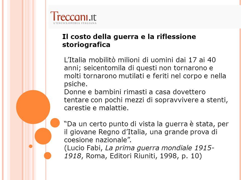 L'Italia mobilitò milioni di uomini dai 17 ai 40 anni; seicentomila di questi non tornarono e molti tornarono mutilati e feriti nel corpo e nella psic