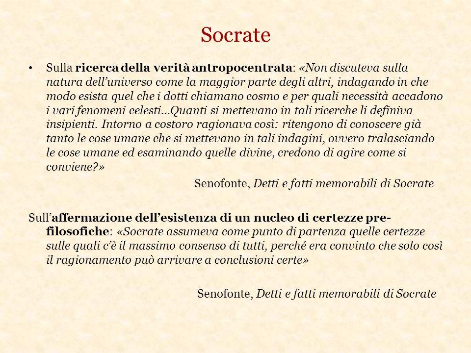 Socrate Sulla ricerca della verità antropocentrata: «Non discuteva sulla natura dell'universo come la maggior parte degli altri, indagando in che modo