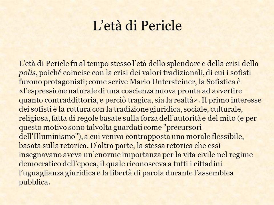 L'età di Pericle L'età di Pericle fu al tempo stesso l'età dello splendore e della crisi della polis, poiché coincise con la crisi dei valori tradizio