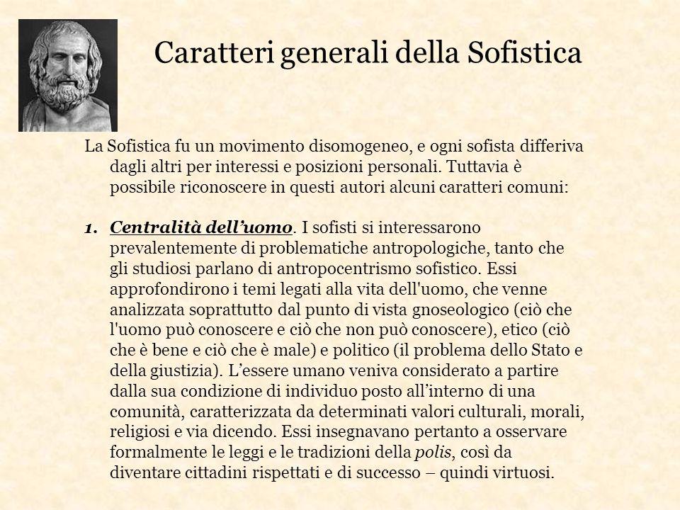 La Sofistica fu un movimento disomogeneo, e ogni sofista differiva dagli altri per interessi e posizioni personali. Tuttavia è possibile riconoscere i