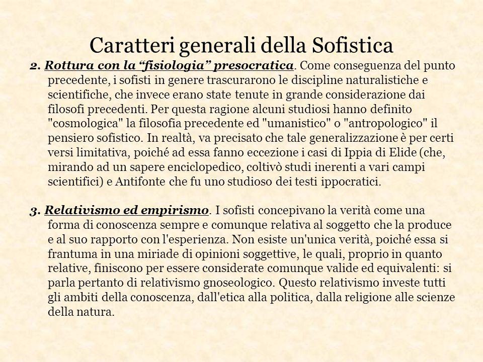 """2. Rottura con la """"fisiologia"""" presocratica. Come conseguenza del punto precedente, i sofisti in genere trascurarono le discipline naturalistiche e sc"""