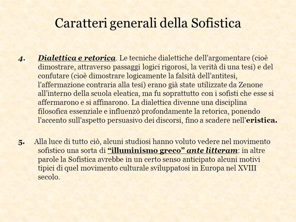 4.Dialettica e retorica. Le tecniche dialettiche dell'argomentare (cioè dimostrare, attraverso passaggi logici rigorosi, la verità di una tesi) e del