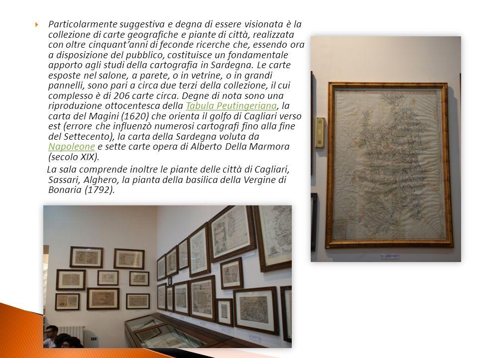  Particolarmente suggestiva e degna di essere visionata è la collezione di carte geografiche e piante di città, realizzata con oltre cinquant'anni di feconde ricerche che, essendo ora a disposizione del pubblico, costituisce un fondamentale apporto agli studi della cartografia in Sardegna.