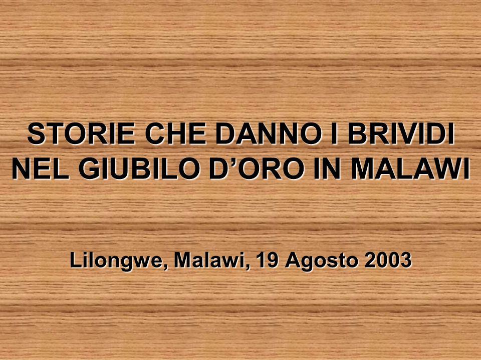 STORIE CHE DANNO I BRIVIDI NEL GIUBILO D'ORO IN MALAWI Lilongwe, Malawi, 19 Agosto 2003