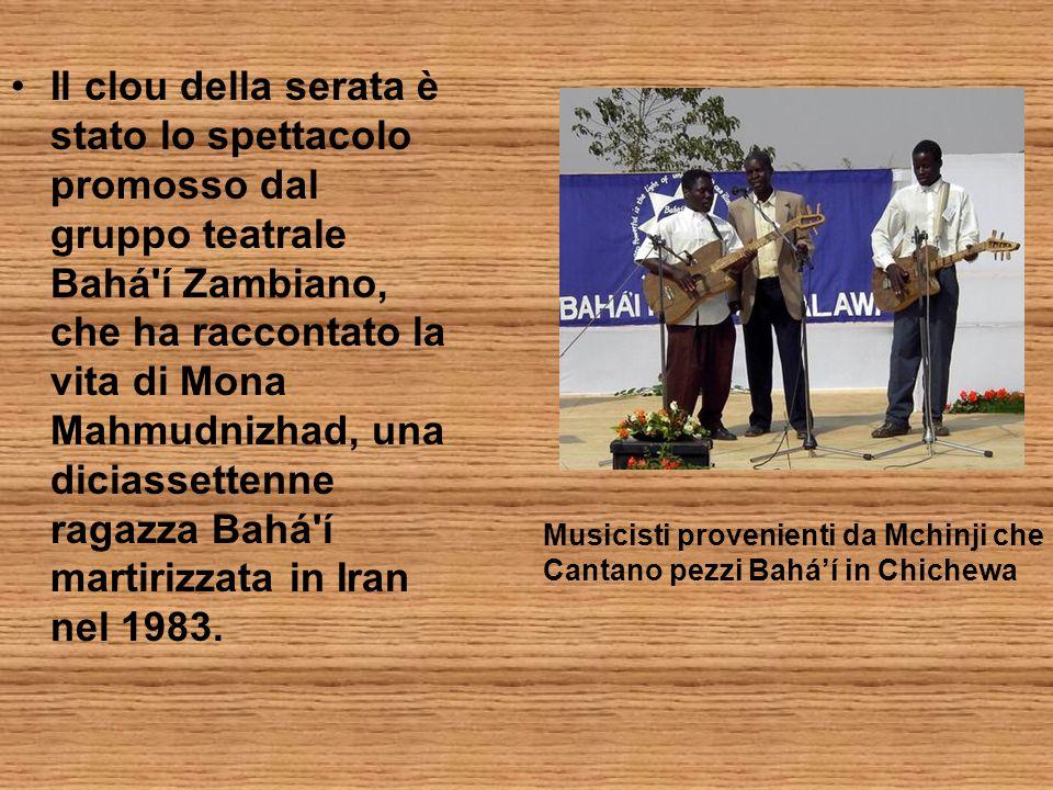 Il clou della serata è stato lo spettacolo promosso dal gruppo teatrale Bahá í Zambiano, che ha raccontato la vita di Mona Mahmudnizhad, una diciassettenne ragazza Bahá í martirizzata in Iran nel 1983.