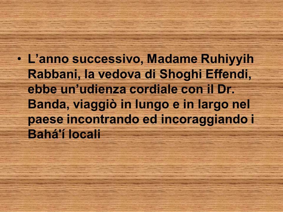 L'anno successivo, Madame Ruhiyyih Rabbani, la vedova di Shoghi Effendi, ebbe un'udienza cordiale con il Dr.