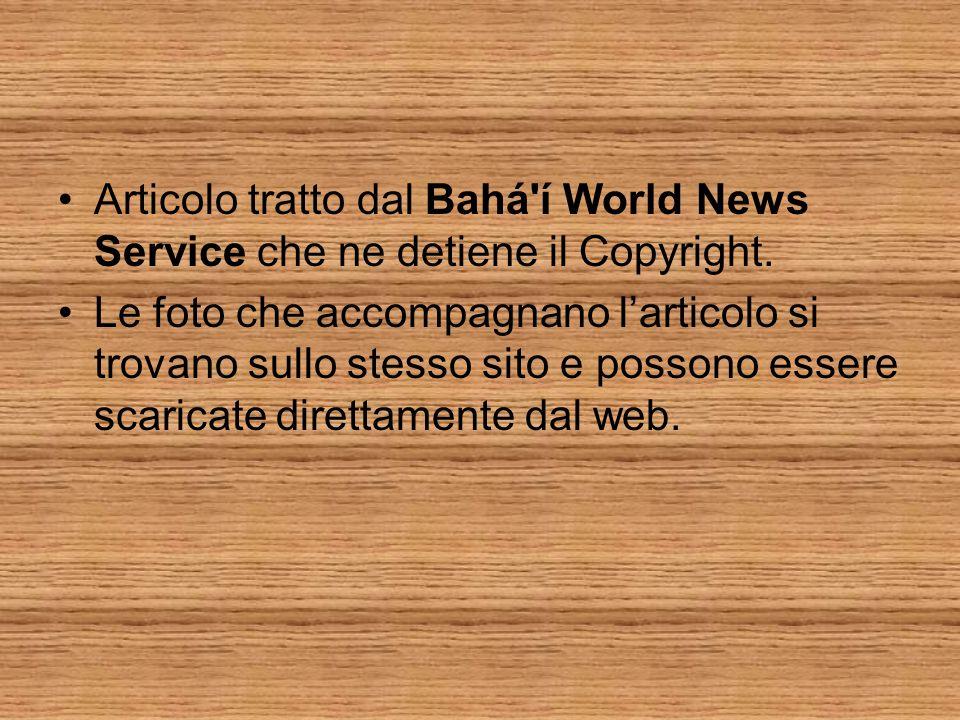 Articolo tratto dal Bahá í World News Service che ne detiene il Copyright.