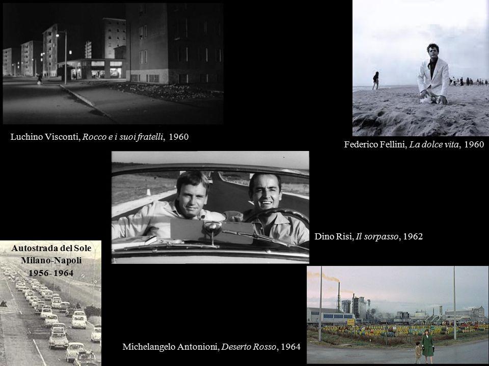 Autostrada del Sole Milano-Napoli 1956- 1964 Dino Risi, Il sorpasso, 1962 Federico Fellini, La dolce vita, 1960 Luchino Visconti, Rocco e i suoi fratelli, 1960 Michelangelo Antonioni, Deserto Rosso, 1964