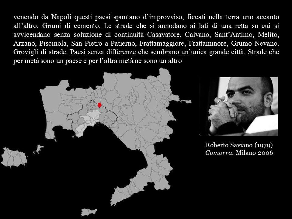 Roberto Saviano (1979) Gomorra, Milano 2006 venendo da Napoli questi paesi spuntano d'improvviso, ficcati nella terra uno accanto all'altro.