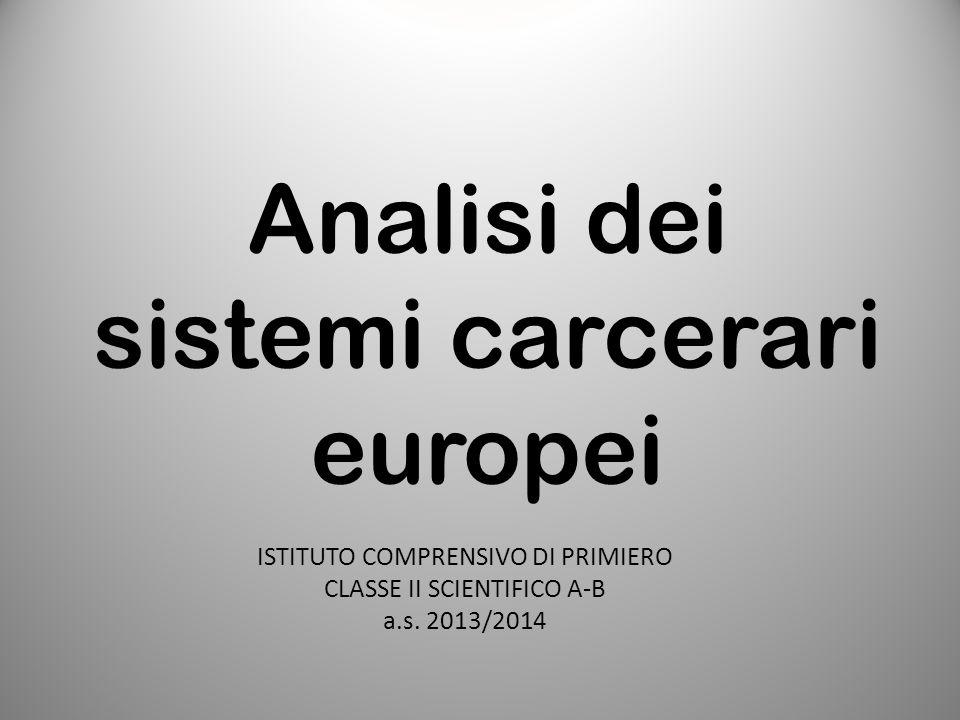 Analisi dei sistemi carcerari europei ISTITUTO COMPRENSIVO DI PRIMIERO CLASSE II SCIENTIFICO A-B a.s. 2013/2014