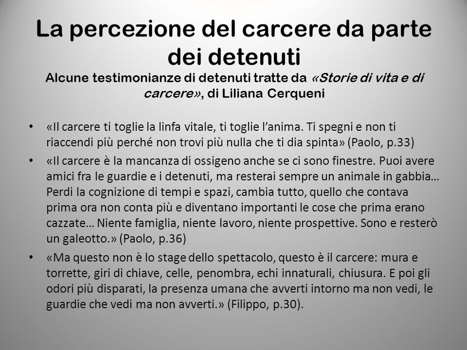 La percezione del carcere da parte dei detenuti Alcune testimonianze di detenuti tratte da «Storie di vita e di carcere», di Liliana Cerqueni «Il carc