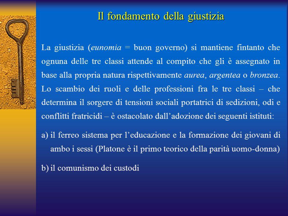 La giustizia (eunomia = buon governo) si mantiene fintanto che ognuna delle tre classi attende al compito che gli è assegnato in base alla propria nat