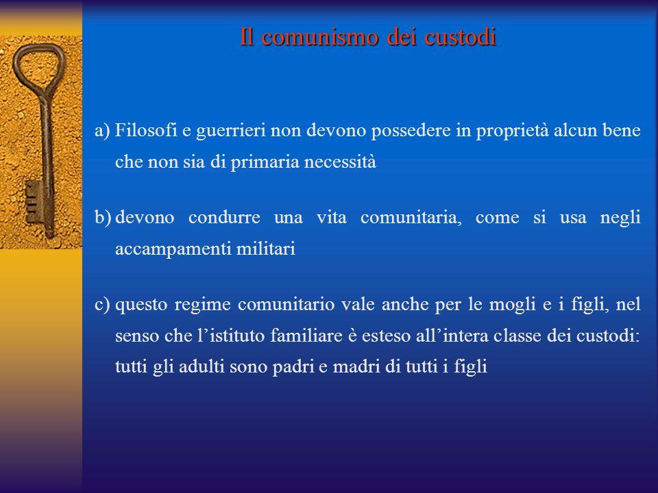 a)Filosofi e guerrieri non devono possedere in proprietà alcun bene che non sia di primaria necessità b)devono condurre una vita comunitaria, come si