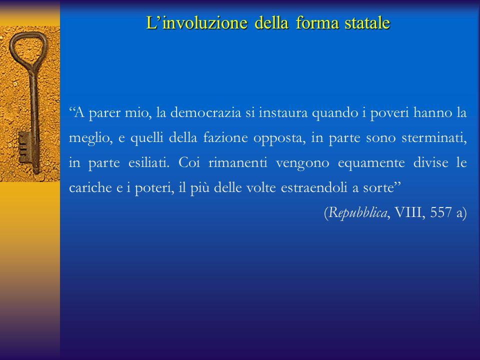 """""""A parer mio, la democrazia si instaura quando i poveri hanno la meglio, e quelli della fazione opposta, in parte sono sterminati, in parte esiliati."""