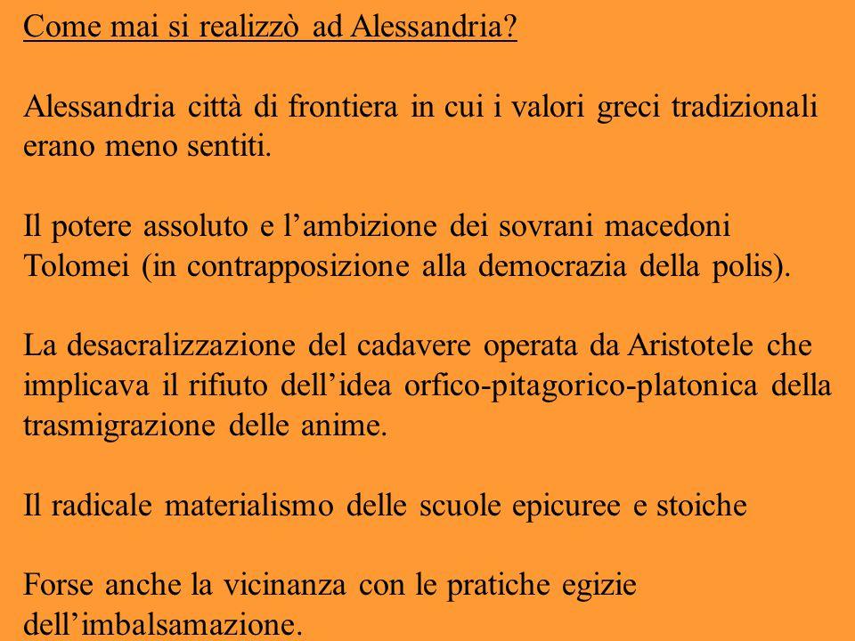 Come mai si realizzò ad Alessandria? Alessandria città di frontiera in cui i valori greci tradizionali erano meno sentiti. Il potere assoluto e l'ambi