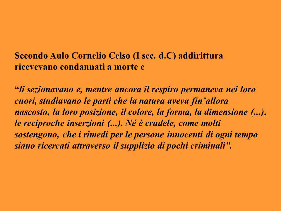 """Secondo Aulo Cornelio Celso (I sec. d.C) addirittura ricevevano condannati a morte e """"li sezionavano e, mentre ancora il respiro permaneva nei loro cu"""
