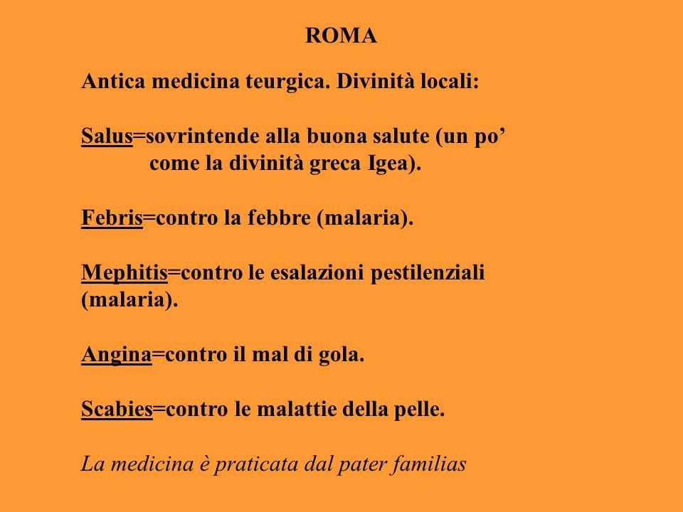 ROMA Antica medicina teurgica. Divinità locali: Salus=sovrintende alla buona salute (un po' come la divinità greca Igea). Febris=contro la febbre (mal