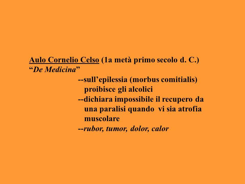 """Aulo Cornelio Celso (1a metà primo secolo d. C.) """"De Medicina"""" --sull'epilessia (morbus comitialis) proibisce gli alcolici --dichiara impossibile il r"""