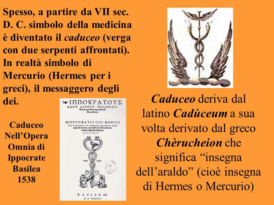 Spesso, a partire da VII sec. D. C. simbolo della medicina è diventato il caduceo (verga con due serpenti affrontati). In realtà simbolo di Mercurio (