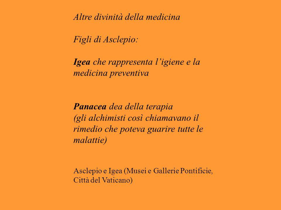 Altre divinità della medicina Figli di Asclepio: Igea che rappresenta l'igiene e la medicina preventiva Panacea dea della terapia (gli alchimisti così