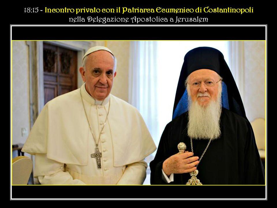 18:15 - Incontro privato con il Patriarca Ecumenico di Costantinopoli nella Delegazione Apostolica a Jerusalem 18:15 - Incontro privato con il Patriarca Ecumenico di Costantinopoli nella Delegazione Apostolica a Jerusalem 1964 2014
