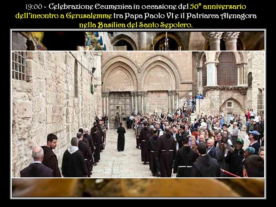 18:15 - Incontro privato con il Patriarca Ecumenico di Costantinopoli nella Delegazione Apostolica a Jerusalem 18:15 - Incontro privato con il Patriarca Ecumenico di Costantinopoli nella Delegazione Apostolica a Jerusalem