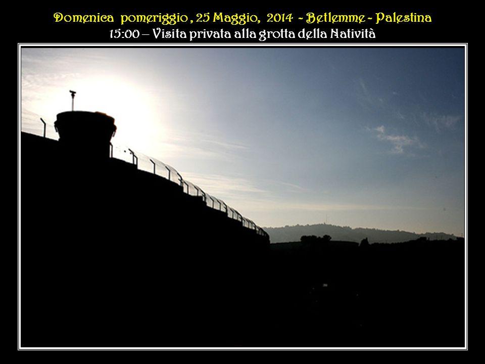 Domenica pomeriggio, 25 Maggio, 2014 - - Palestina Domenica pomeriggio, 25 Maggio, 2014 - Betlemme - Palestina 15:00 – Visita privata alla grotta della Natività Domenica pomeriggio, 25 Maggio, 2014 - - Palestina Domenica pomeriggio, 25 Maggio, 2014 - Betlemme - Palestina 15:00 – Visita privata alla grotta della Natività