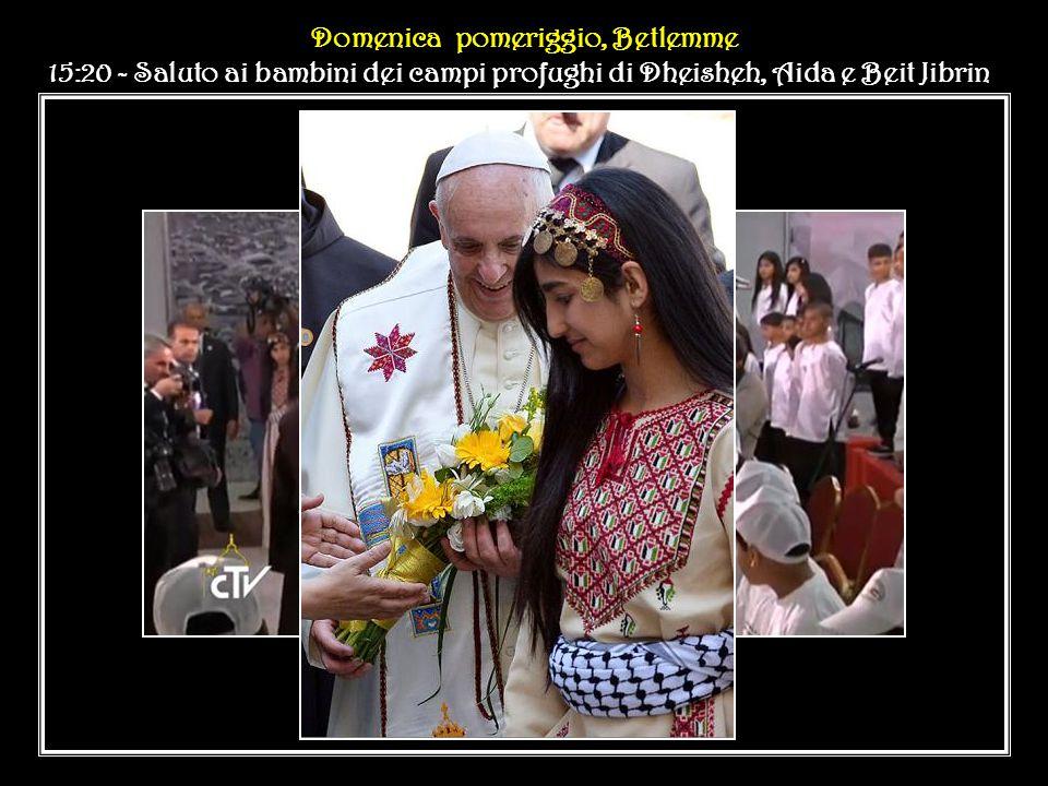 Domenica pomeriggio, Domenica pomeriggio, Betlemme 15:20 - Saluto ai bambini dei campi profughi di Dheisheh, Aida e Beit Jibrin Domenica pomeriggio, Domenica pomeriggio, Betlemme 15:20 - Saluto ai bambini dei campi profughi di Dheisheh, Aida e Beit Jibrin